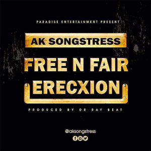 Free N Fair Erecxion (Street Anthem) by AK Songstress