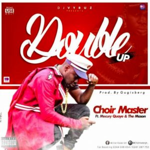 Double Up by Choir Master feat. Mercury Quaye & The Mason