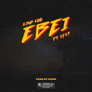 Ebei by King Kuu feat. Ayat