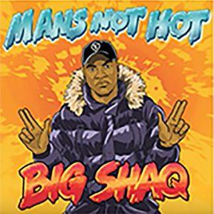 Man's Not Hot by Big Shaq