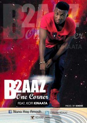 B2AAZ - One Corner (Feat. Kofi Kinaata) (Prod. by Kin Dee)