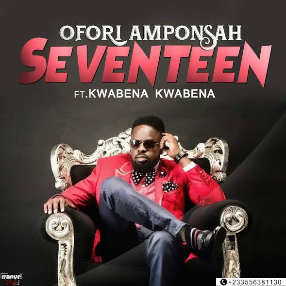 Ofori Amponsah - Seventeen (Feat. Kwabena Kwabena)