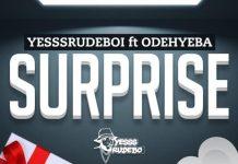 Yesssrudeboi - Surprise (Feat Odehyeba) (Prod by Rudeboimusic)