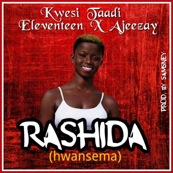Kwesi Taadi x Ajeezay x Eleventeen - Rashida (Nwansima) (Prod. By Samsney)