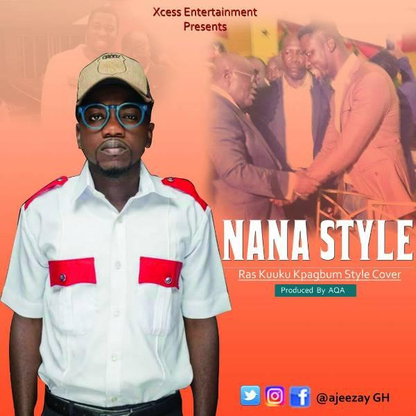 Ajeezay - Nana Style (Ras Kuuku's Kpagbum Cover)