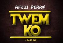 Afezi Perry - Twem Ko (Prod. By Body Beatz)