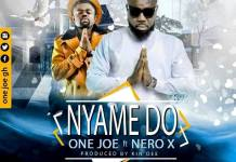 ONE JOE ft NERO X - NYAME DO (GODS LOVE)