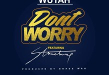 Wutah - Don't Worry (Feat StoneBwoy) (Prod. By GradeWan)
