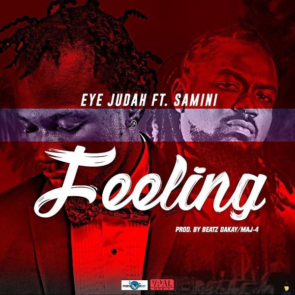 Eye Judah - Feeling (Feat. Samini) (Prod. by Beatz Dakay x MAJ 4)