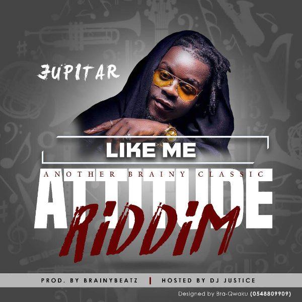 Jupitar - Like Me (Attitude Riddim) (Prod by BrainyBeatz)