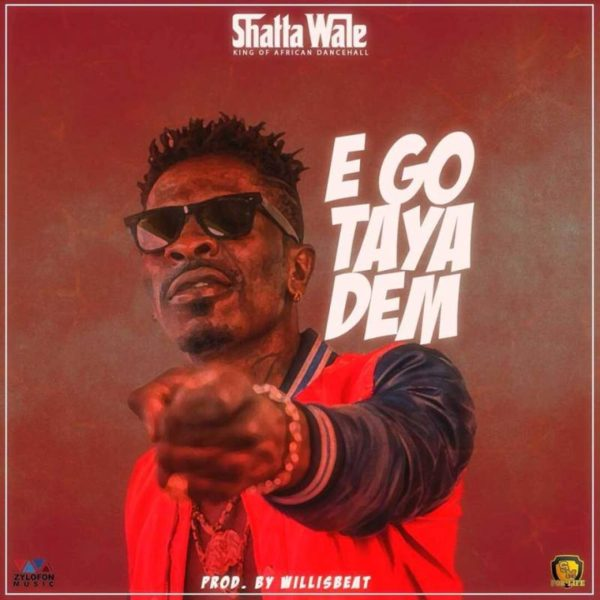 Shatta Wale - Ego Taya Dem (Prod. by Willis Beatz)