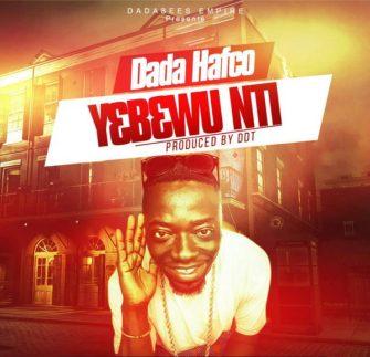 Dada Hafco - Y3b3 Wu Nti (Prod by DDT)