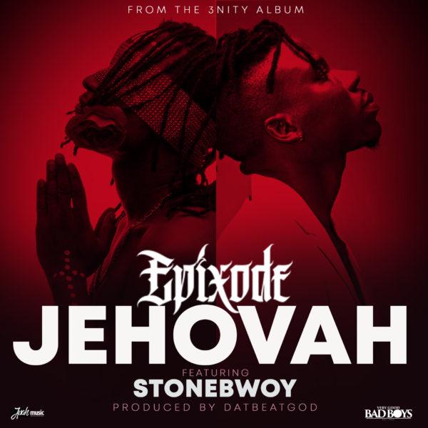Epixode - Jehovah (feat Stonebwoy) (Prod.By DatBeatGod)