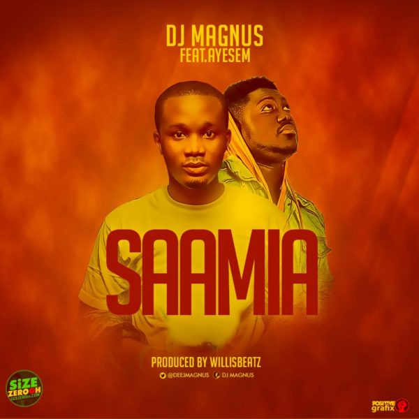 DJ Magnus - Saamia (Feat. Ayesem) (Prod. By Willisbeatz)