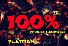 BiggD PlayMan - 100 Percent (Prod. By GOD Kwesi)