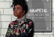 Ama Petal - Boys No Dey Pay (Prod by Tombeatz)