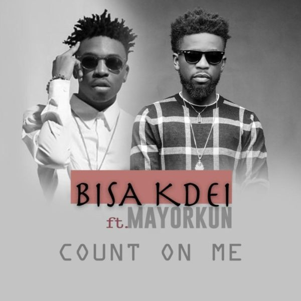 Bisa Kdei - Count On Me (Feat Mayorkun)