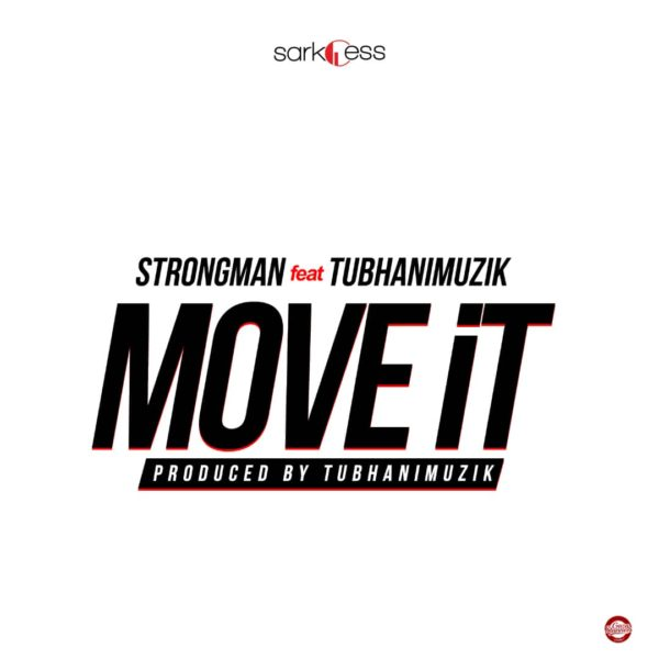 Strongman - Move It (Feat TubhaniMuzik)