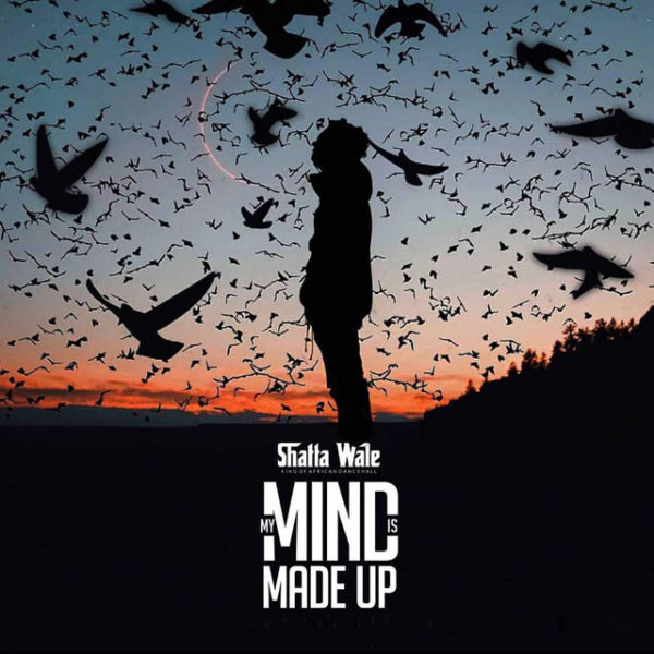 Shatta Wale - My Mind Is Made Up