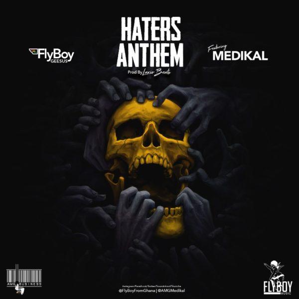 Flyboy Geesus - Haters Anthem (Feat. Medikal) (Prod. By Laxiobeats)