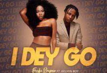 Freda Rhymz - I Dey Go (Feat Kelvyn Boy)