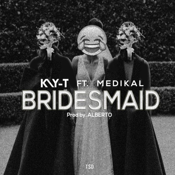 Kay-T - Bridesmaid (Feat. Medikal) (Prod. by Alberto)
