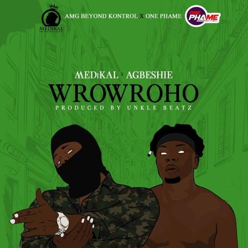 Medikal x Agbeshie - Wrowroho (Prod. by Unkle Beatz)