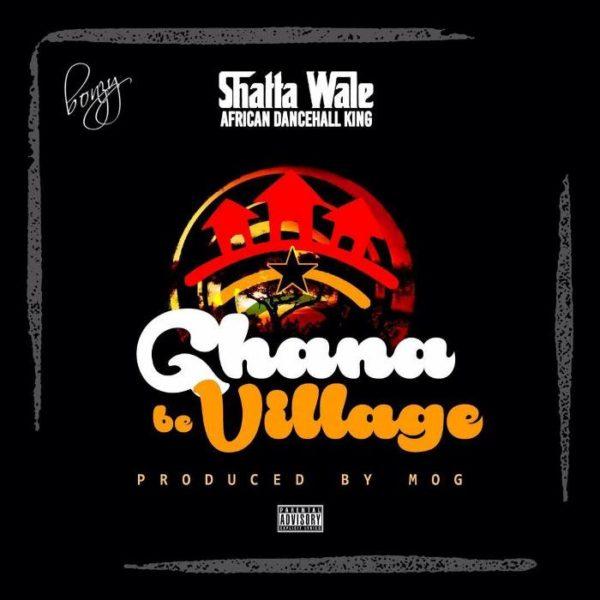 Shatta Wale - Ghana Be Village (Prod. by MOG Beatz)