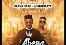 Frank Naro - Abena (Feat. Kofi Kinaata) (Prod. by Kin Dee)