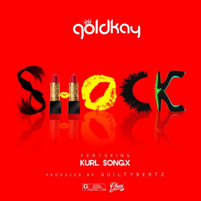 GoldKay - Shock (Feat. Kurl Songx) (Prod. by Guilty Beatz)