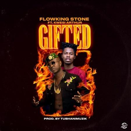 Flowking Stone - Gifted (Feat Kwesi Arthur) (Prod By TubhaniMuzik)