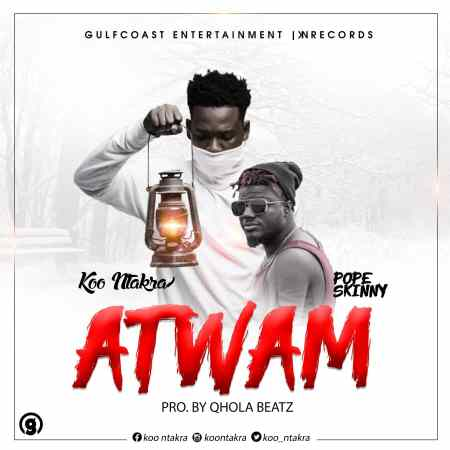 Koo Ntakra - Atwam (feat. Pope Skinny) (Prod. By Qhola Beatz) (GhanaNdwom.net)