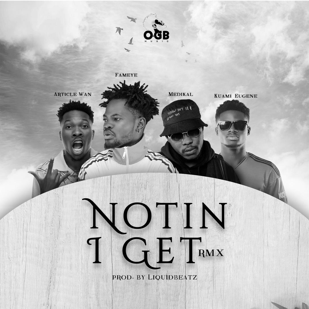 Fameye – Nothing I Get (Remix) (feat Article Wan, Kuami Eugene & Medikal)