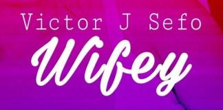 Victor J Sefo - Wifey (GhanaNdwom.com)