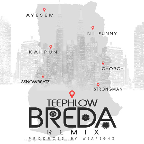 TeePhlow - Breda (Remix) ft Strongman x Ayesem x Chorch x Nii Funny x Kahpun x Ssnowbeatz