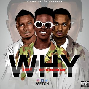 2Set Ft Strongman - Why (Prod By Apya)