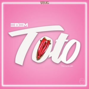 Edem - Toto (Prod By Mr Lekki)