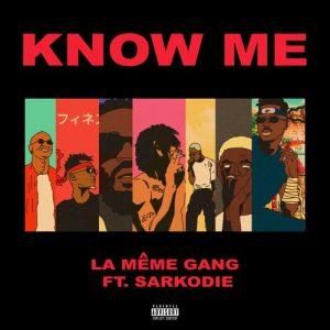 La Meme Gang - Know Me Ft. Sarkodie x Darkovibes x $pacely x Kiddblack x KwakuBs x RJZ