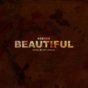 R2Bees - Beautiful (Prod By Killbeatz)