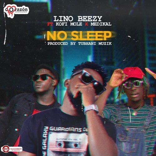 Lino Beezy ft Medikal & Kofi Mole - No Sleep