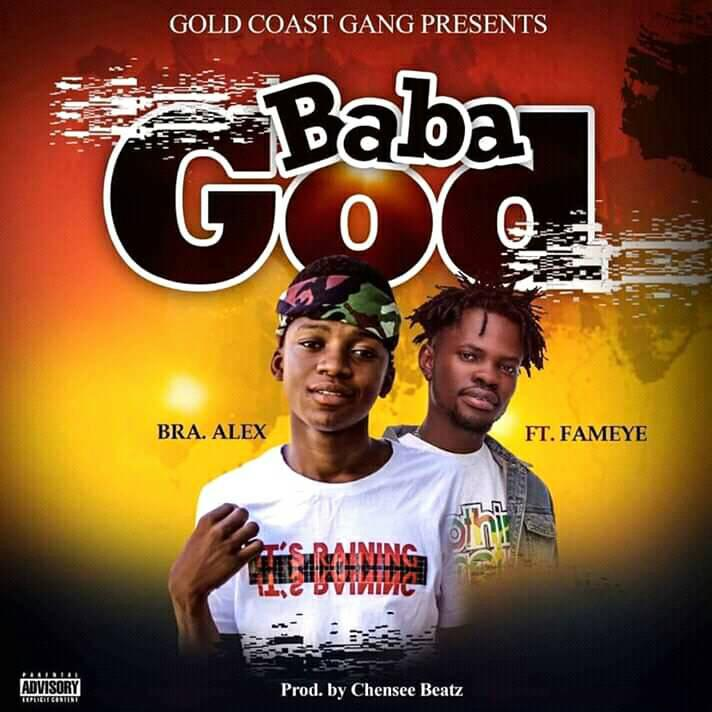 Bra Alex Ft Fameye - Baba God (Prod By Chensee Beatz)