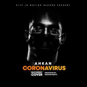 GHANA: DOWNLOAD MP3 : Ahkan- Corona Virus (Bad Energy Cover)