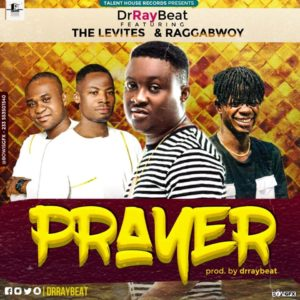 Drraybeat ft The Levites & Raggabwoy - Prayer (Prod by Drraybeat)