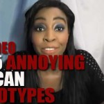 A MUST WATCH- TOP FIVE MOST ANNOYING AFRICAN STEROTYPES THEY LOVE AND YOU HATE