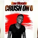 Listen Now: Yaw Mondo Drops 'Crush On U' To Advice Guys On How To Treat Their Crush
