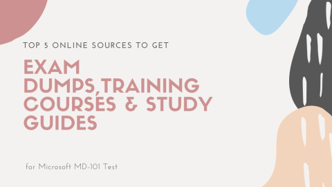 Top 5 Online Sources to Get Exam Dumps, Training Courses, and Study Guides for Microsoft MD-101 Test