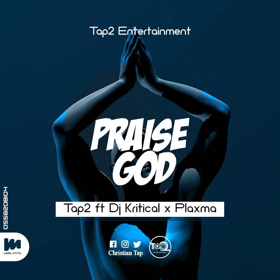 Tap 2 - Praise God Remix Ft Plaxma x DJ Critical