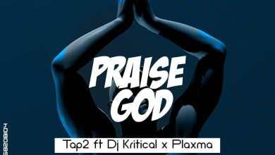 Photo of Tap 2 – Praise God Remix Ft Plaxma x DJ Critical