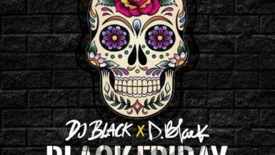 Photo of D-Black & DJ Black – Black Friday (Prod. by DJ Breezy)