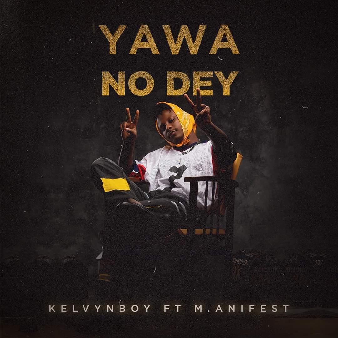 Kelvyn Boy Feat. M.anifest – Yawa No Dey